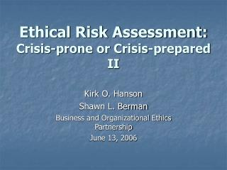 Ethical Risk Assessment: Crisis-prone or Crisis-prepared II
