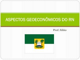 ASPECTOS GEOECONÔMICOS DO RN