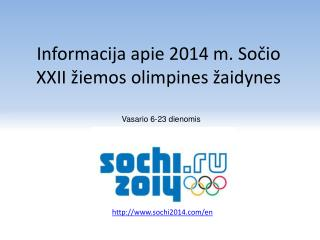 Informacija apie  2014 m. So čio  XXII žiemos olimpines žaidynes