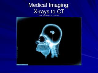 Medical Imaging: X-rays to CT Zach Simmons UST Physics