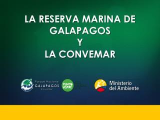 LA RESERVA MARINA DE GALAPAGOS Y  LA CONVEMAR