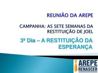 REUNIÃO DA AREPE CAMPANHA: AS SETE SEMANAS DA RESTITUIÇÃO DE JOEL