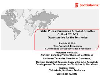 Metal Prices, Currencies & Global Growth � Outlook 2013-15 Opportunities for the Territories