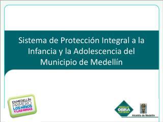 Sistema de Protección Integral a la Infancia y la Adolescencia del Municipio de Medellín