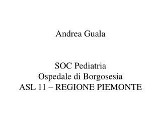 Andrea Guala   SOC Pediatria Ospedale di Borgosesia ASL 11   REGIONE PIEMONTE