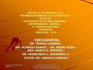 PARTICIPANTES: DR. TOMAS CABRERA –  DR. ALFREDO RAMOS – DR. PEDRO SOSA – DRA. MARIA D. PEREIRA –