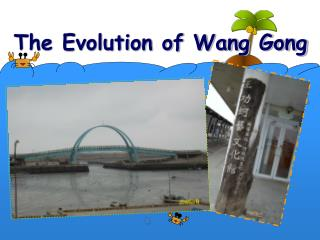 The Evolution of Wang Gong