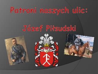 Patroni naszych ulic: Józef Piłsudski
