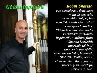 Robin Sharma este considerat a doua mare m inte în domeniul leadership-ului pe plan