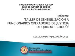 "Informe  TALLER DE SENSIBILIZACIÓN A FUNCIONARIOS OPERADORES DE JUSTICIA DE QUIBDÓ – CHOCÓ"""