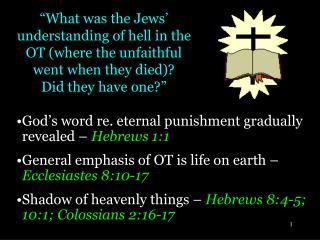 God's word re. eternal punishment gradually revealed –  Hebrews 1:1