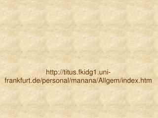 titus.fkidg1.uni-frankfurt.de/personal/manana/Allgem/index.htm