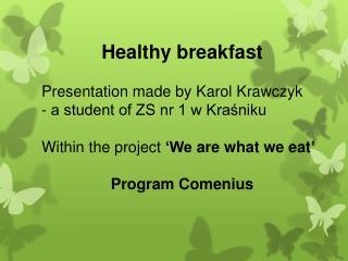 Healthy breakfast Presentation made  by Karol Krawczyk  - a student of ZS nr 1 w Kraśniku