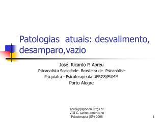 Patologias  atuais: desvalimento, desamparo,vazio