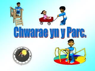 Chwarae yn y Parc.