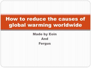 How to reduce the causes of global warming worldwide