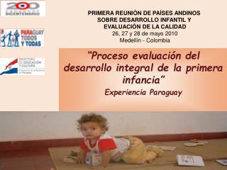 �Proceso evaluaci�n del desarrollo integral de la primera infancia�  Experiencia Paraguay