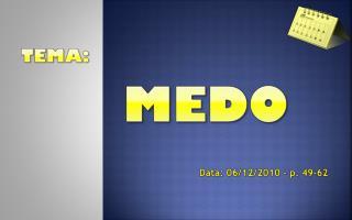 Tema:  MEDO Data: 06/12/2010 –  p.  49-62