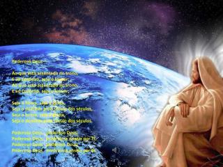 Poderoso Deus Ao que está assentado no trono, E ao Cordeiro, seja o louvor;