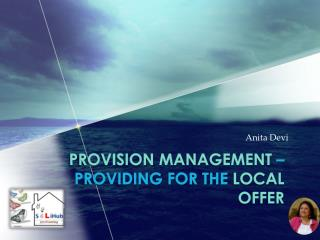 Provision Management  – providing for the  Local Offer