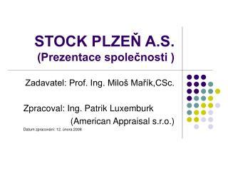 STOCK PLZEŇ A.S. (Prezentace společnosti )