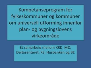 Et samarbeid mellom KRD, MD, Deltasenteret, KS, Husbanken og BE