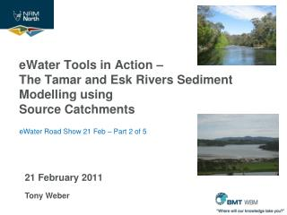eWater  Tools in Action �  The Tamar and Esk Rivers Sediment Modelling using Source Catchments