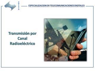 Transmisión  por  Canal Radioeléctrico