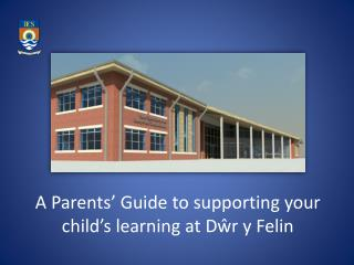 A Parents' Guide to supporting your child's learning at  Dŵr  y  Felin