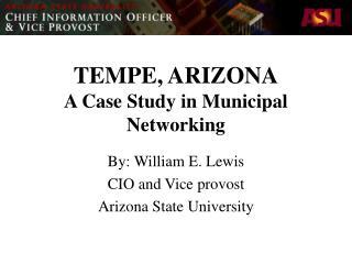 TEMPE, ARIZONA A Case Study in Municipal Networking