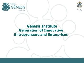 Genesis Institute Generation of Innovative  Entrepreneurs and Enterprises