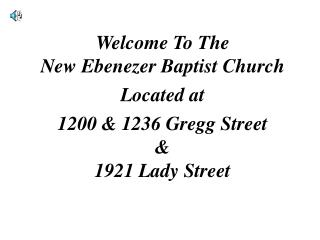 Welcome To The New Ebenezer Baptist Church Located at 1200 & 1236 Gregg Street & 1921 Lady Street