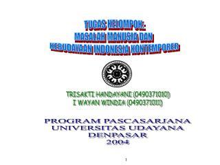 TUGAS KELOMPOK: MASALAH MANUSIA DAN  KEBUDAYAAN INDONESIA KONTEMPORER