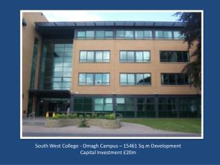 South West College - Omagh Campus – 15461 Sq.m Development Capital Investment £20m