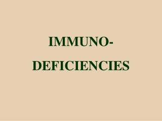 IMMUNO - DEFICIENCIES