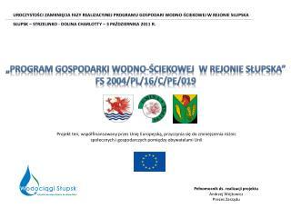 """""""Program gospodarki wodno-ściekowej  w rejonie Słupska"""" FS 2004/PL/16/C/PE/019"""