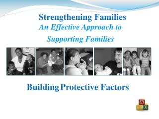 Strengthening Families An Effective Approach to  Supporting Families