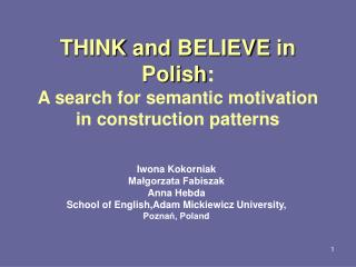 T HINK  and  BELIEVE  in Polish :  A search for semantic motivation in construction patterns