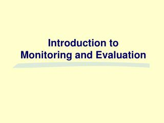 Introduction to  Monitoring and Evaluation