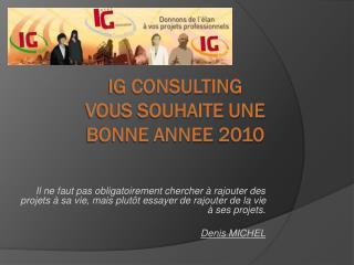 IG consulting VOUS SOUHAITE UNE BONNE ANNEE 2010