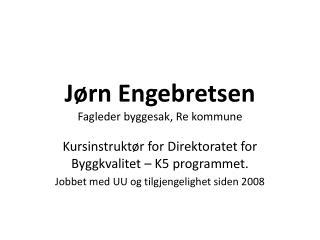 Jørn Engebretsen Fagleder  byggesak , Re kommune