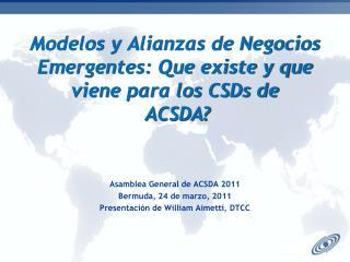 Modelos y Alianzas de Negocios Emergentes: Que existe y que viene para los CSDs de   ACSDA?