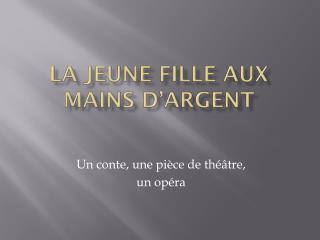 LA JEUNE  FILLE AUX  MAINS D'ARGENT