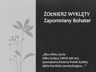 """""""Bez ofiary życia kilku tysięcy takich jak oni, powojenna historia Polski byłaby"""