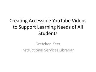 Creating Accessible YouTube Videos to Support Learning Needs of All Students