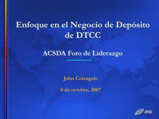 Enfoque en el Negocio de Depósito de DTCC ACSDA Foro de Liderazgo
