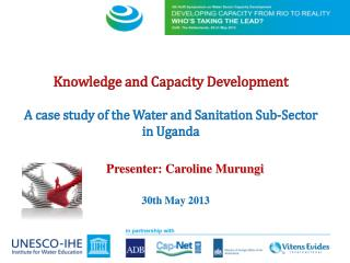 Knowledge and Capacity Development A case study of the Water and Sanitation Sub-Sector  in Uganda