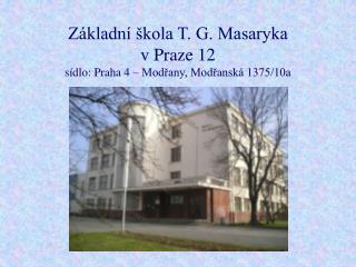 Základní škola T. G. Masaryka  v Praze 12 sídlo: Praha 4 – Modřany, Modřanská 1375/10a