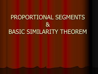 PROPORTIONAL SEGMENTS  BASIC SIMILARITY THEOREM