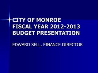 CITY OF MONROE FISCAL YEAR  2012-2013  BUDGET PRESENTATION
